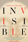 Invisible: Theology and the Experience of Asian American Women Cover Image