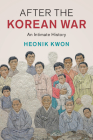 After the Korean War: An Intimate History (Studies in the Social and Cultural History of Modern Warfare) Cover Image