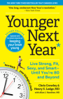 Younger Next Year: Live Strong, Fit, Sexy, and Smart—Until You're 80 and Beyond Cover Image