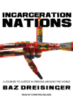 Incarceration Nations: A Journey to Justice in Prisons Around the World Cover Image