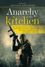 Anarchy in the Kitchen: The Incomprehensible Hedonistic Journey of One Chef in Yesterday's Culinary World the Noxious Scuttlebutt and the Inco Cover Image