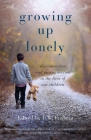Growing Up Lonely: Disconnection and Misconnection in the Lives of Our Children Cover Image