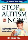 Stop Autism Now! a Parent's Guide to Preventing and Reversing Autism Spectrum Disorders Cover Image