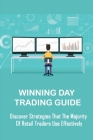 Winning Day Trading Guide: Discover Strategies That The Majority Of Retail Traders Use Effectively: Day Trading Psychology Cover Image