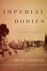 Imperial Bodies: Empire and Death in Alexandria, Egypt Cover Image