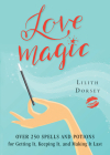Love Magic: Over 250 Magical Spells and Potions for Getting it, Keeping it, and Making it Last Cover Image