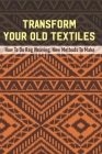 Transform Your Old Textiles: How To Do Rag Weaving, New Methods To Make: Weaving Contemporary Rag Rugs Cover Image