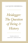 Heidegger: The Question of Being and History (The Seminars of Jacques Derrida) Cover Image