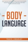 Body Language: Body Language Is The Definitive Guide On How To Analyze People, Develop Communication Skills, Persuasion To Influence Cover Image