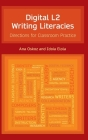 Digital L2 Writing Literacies: Directions for Classroom Practice (Frameworks for Writing) Cover Image