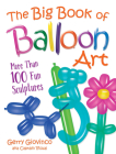 The Big Book of Balloon Art: More Than 100 Fun Sculptures Cover Image