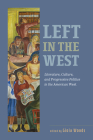 Left in the West: Literature, Culture, and Progressive Politics in the American West Cover Image