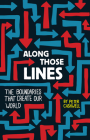 Along Those Lines: The Boundaries That Create Our World Cover Image
