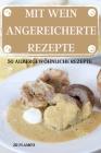 Mit Wein Angereicherte Rezepte 50 Außergewöhnlich E Rezepte Cover Image