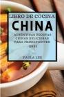 Libro de Cocina China 2021 (Chinese Cookbook 2021 Spanish Edition): Auténticas Recetas Chinas Deliciosas Para Principiantes Cover Image