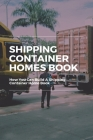 Shipping Container Homes Book: How You Can Build A Shipping Container Home Book: How To Build A Shipping Container Home Book Cover Image