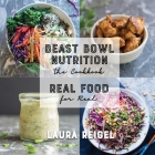 Beast Bowl Nutrition: Real Food - For Real Cover Image