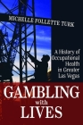 Gambling With Lives: A History of Occupational Health in Greater Las Vegas (Shepperson Series in Nevada History) Cover Image