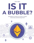 Is it a Bubble?: Strategies to Follow to Invest in Cryto Currencies and Earning Profit Cover Image