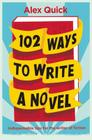 102 Ways to Write a Novel: Indispensable Tips for the Writer of Fiction Cover Image