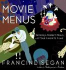 Movie Menus: Recipes for Perfect Meals with Your Favorite Films Cover Image