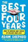 The Best Four Years: How to Survive and Thrive in College (and Life) Cover Image