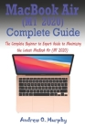 MacBook Air (M1 2020) Complete Guide: The Complete Beginner to Expert Guide to Maximizing the Latest MacBook Air (M1 2020) Cover Image