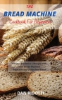 The Bread Machine Cookbook for Beginners: Adopt a Healthier Lifestyle with Your Bread Machine. Vegetable and Gluten-free Bread Cover Image