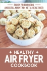 Healthy Air Fryer Cookbook: Enjoy Fried Foods And Still Maintain Yet A Healthier: Good Housekee Air Fryer Cover Image