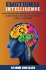 Emotional Intelligence: Learn the art of self-management, self-awareness, social awareness and anger management to Live a Healthy Life Cover Image