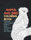 Animal and Bird - Coloring Book - Designs with Henna, Paisley and Mandala Style Patterns Cover Image