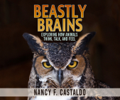 Beastly Brains: Exploring How Animals Think, Talk, and Feel Cover Image