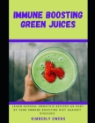 Immune Boosting Green Juices: Learn Several Smoothie Recipes as Part of Your Immune Boosting Diet Against Diseases Cover Image