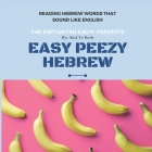 Easy Peezy Hebrew: Reading Hebrew Words That Sound Like English Cover Image