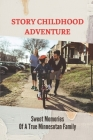 Story Childhood Adventure: Sweet Memories Of A True Minnesotan Family: True Minnesotan Family Adventure Cover Image