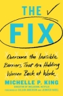 The Fix: Overcome the Invisible Barriers That Are Holding Women Back at Work Cover Image