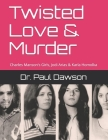 Twisted Love & Murder: Charles Manson's Girls, Jodi Arias & Karla Homolka Cover Image