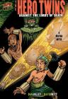 The Hero Twins: Against the Lords of Death [A Mayan Myth] (Graphic Myths and Legends) Cover Image