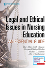 Legal and Ethical Issues in Nursing Education: An Essential Guide Cover Image