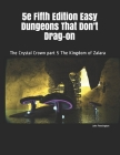 5e Fifth Edition Easy Dungeons That Don't Drag-on: The Crystal Crown part 5 The Kingdom of Zalara Cover Image