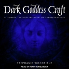 Dark Goddess Craft Lib/E: A Journey Through the Heart of Transformation Cover Image