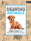 The Complete Beginner's Guide to Drawing Animals: More than 200 drawing techniques, tips & lessons for rendering lifelike animals in graphite and colored pencil (The Complete Book of ...) Cover Image