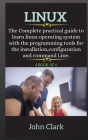 LINUX ( series ): The Complete practical guide to learn linux operating system with the programming tools for the installation, configur Cover Image