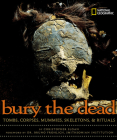 Bury the Dead: Tombs, Corpses, Mummies, Skeletons, & Rituals Cover Image