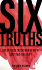 Six Truths: Live by These Truths and Be Happy. Don't, and You Won't. Cover Image