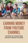 Earning Money From Youtube Channel: How Much Do Youtubers Make And How To Become A Youtuber: Make Money On Youtube Cover Image