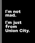 I'm not mad. I'm just from Union City.: A Fun Composition Book for a Native Union City, NJ Resident and Sports Fan Cover Image