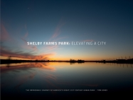 Shelby Farms Park: Elevating a City: The Improbable Journey of America's Great 21st Century Urban Park Cover Image