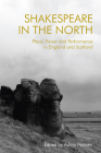 Shakespeare in the North: Place, Politics and Performance in England and Scotland Cover Image