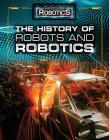 The History of Robots and Robotics (Hands-On Robotics) Cover Image